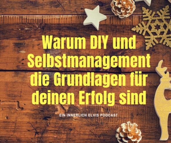 IE017 – Warum DIY und Selbstmanagement die Grundlagen für deinen Erfolg sind