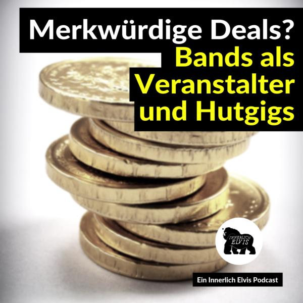IE025 – Merkwürdige Deals? Bands als Veranstalter und Hutgigs