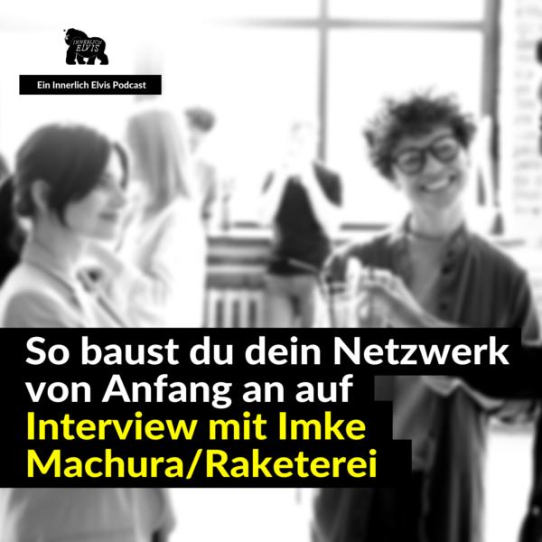 IE033 – So baust du dein Netzwerk von Anfang an auf – Interview mit Imke Machura (Raketerei)