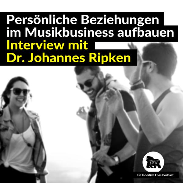 IE034 – Persönliche Beziehungen im Musikbusiness aufbauen (Interview mit Dr. Johannes Ripken)
