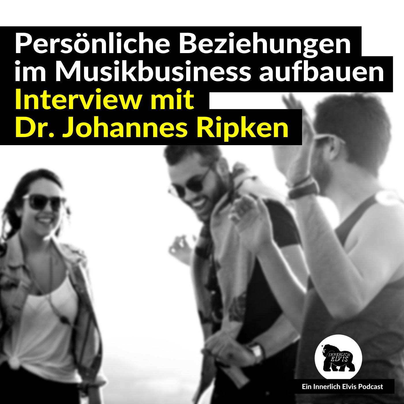 Persönliche Beziehungen im Musikbusiness aufbauen (Interview mit Dr. Johannes Ripken)