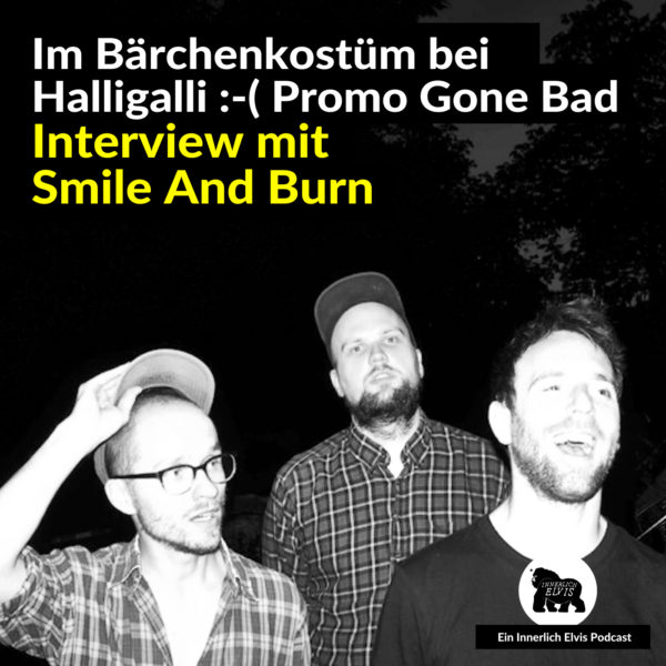 IE035 – Im Bärchenkostüm bei Halligalli – Promo gone bad! (Interview mit Smile And Burn)