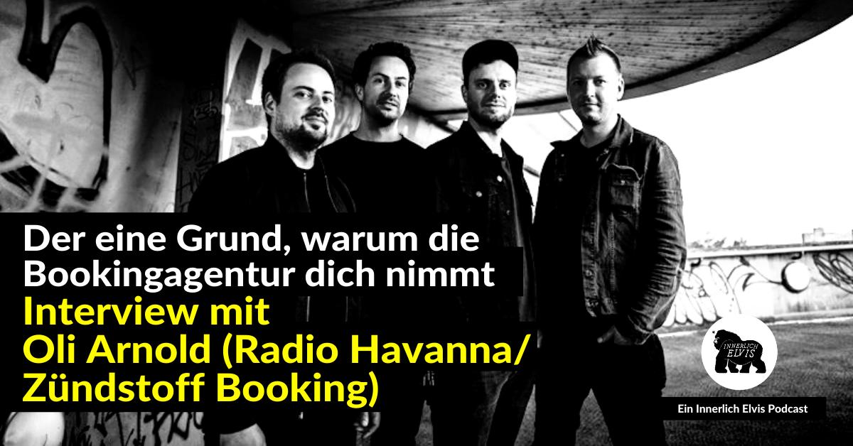 Der eine Grund, warum die Bookingagentur dich nimmt - Interview mit Oli Arnold (Radio Havanna/Zündstoff Booking)
