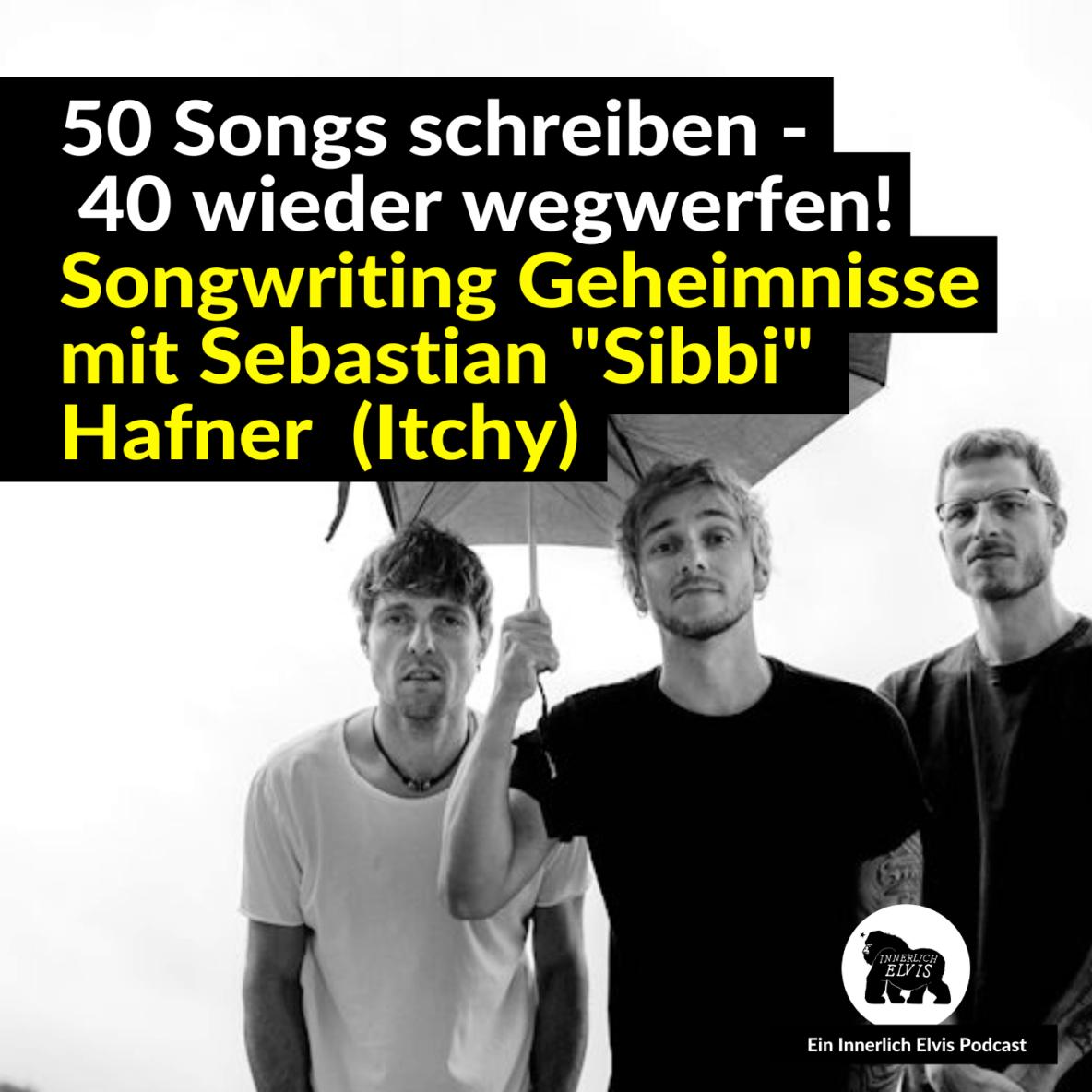 """50 Songs schreiben - 40 wieder wegwerfen! Songwriting Geheimnisse mit Sebastian """"Sibbi"""" Hafner (Itchy)"""